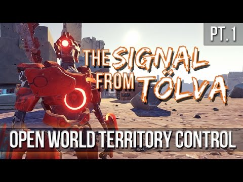 The Signal From Tolva - Open World Territory Control! [Pt.1]
