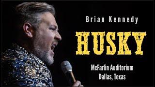 "Comedian Brian Kennedy - ""HUSKY"""