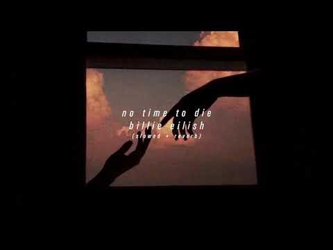 billie eilish - no time to die (slowed + reverb)
