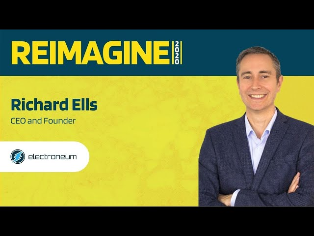 REIMAGINE 2020 v2.0 -  Richard Ells - Electroneum - Helping The Unbanked