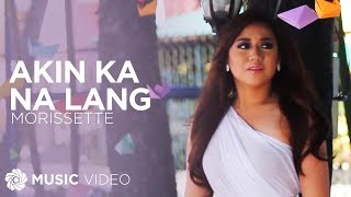 Morissette - Akin Ka Na Lang (Official Music Video)