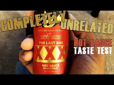 COMPLETELY UNRELATED! THE LAST DAB XXX   HOT SAUCE TASTE TEST