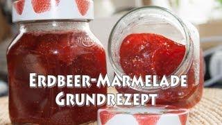 Erdbeer Marmelade mein Grundrezept zum selber machen