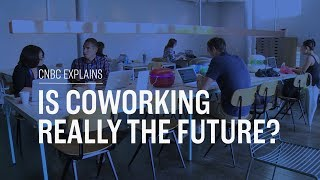 Is coworking really the future? | CNBC Explains