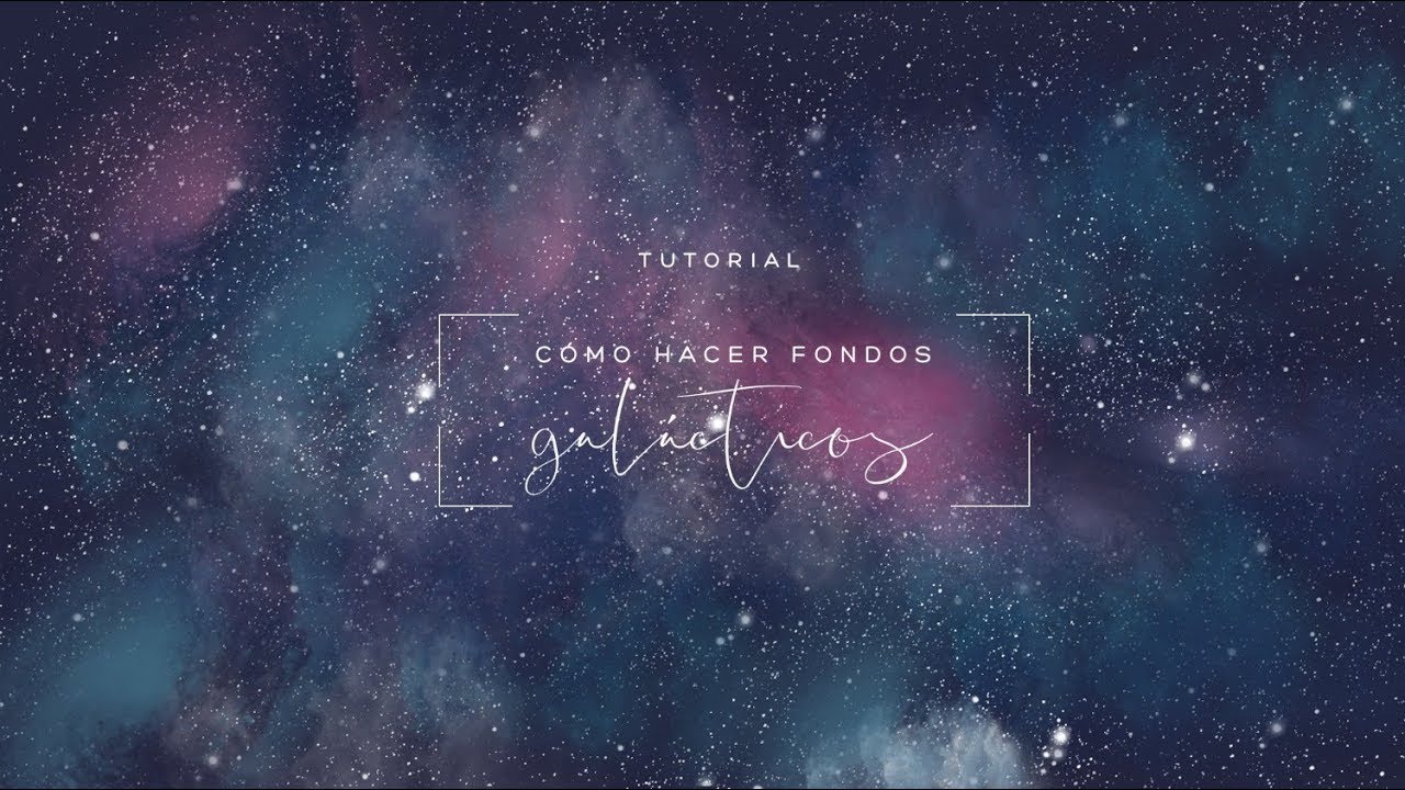 Tutorial C 243 Mo Hacer Fondos Galaxia Youtube