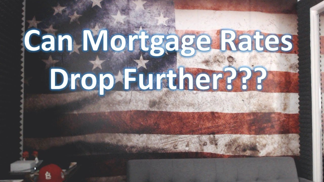 Can Mortgage Rates Drop Further? - Mortgage Rate and Real Estate Update