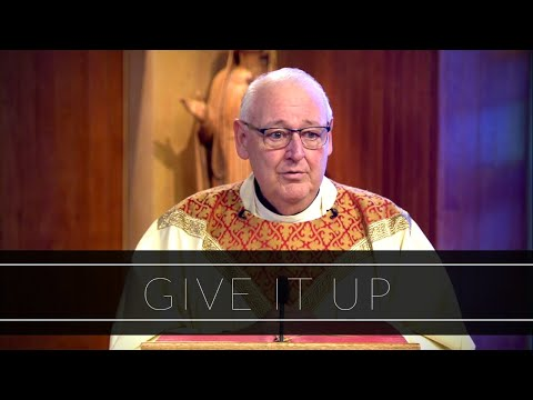 Give It Up | Homily: Father Walter Carreiro