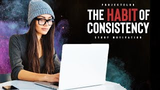 The Habit Of Consistency - Study Motivation