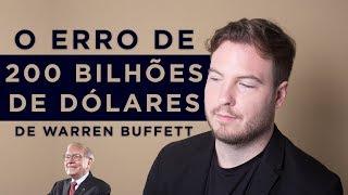 O ERRO DE US$200 BILHÕES DE DÓLARES DE WARREN BUFFETT!