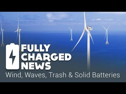 Winds, Waves, Trash and Solid Batteries  Fully Charged News