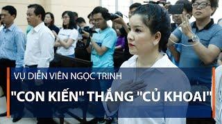 Vụ diễn viên Ngọc Trinh con kiến đã kiện được củ khoai | VTC1
