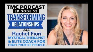 52. Transforming Relationships with Rachel Fiori