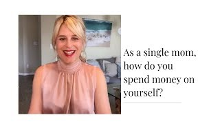 As A Single Mom, How Do You Spend Money On Yourself?