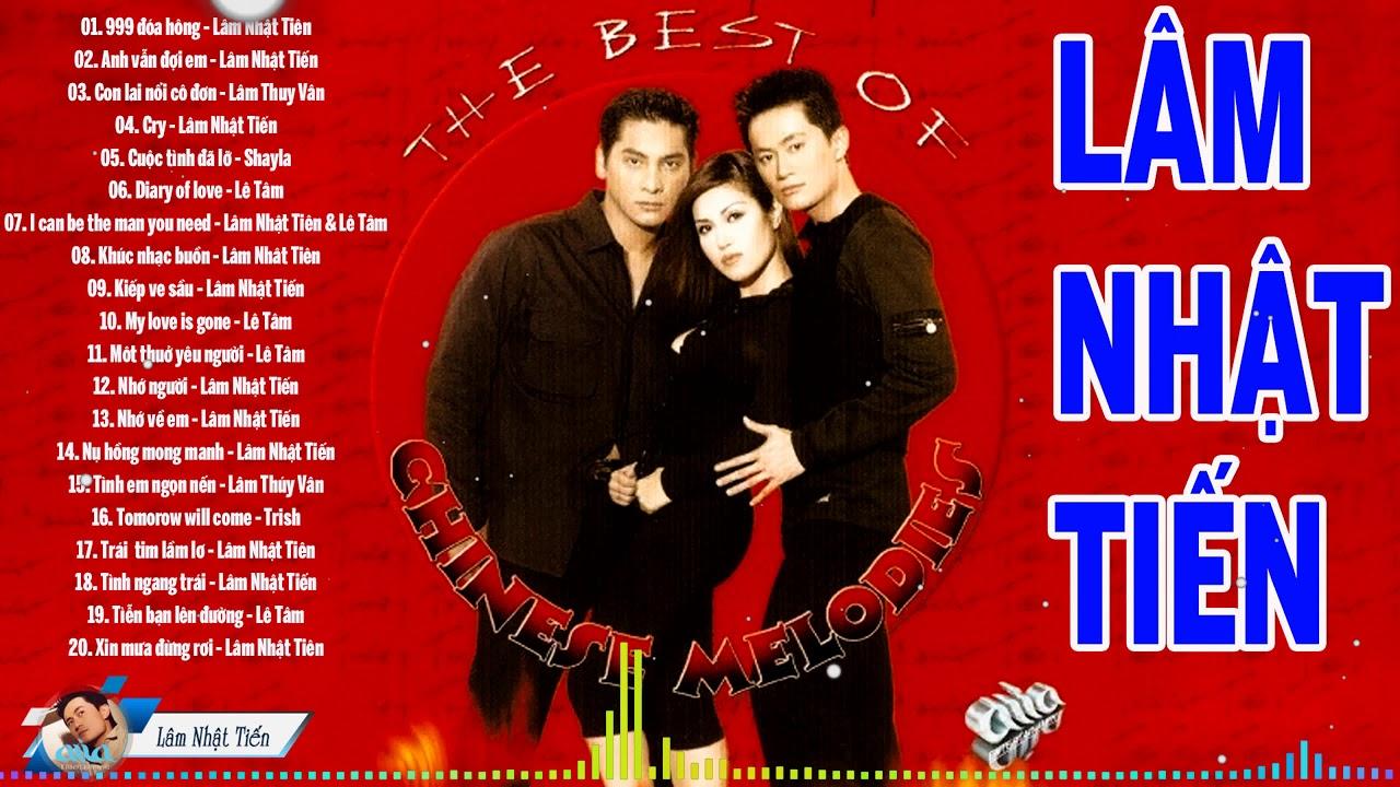 The Best Of Chinese Melodies Lâm Nhật Tiến - Nhạc Trẻ Hải Ngoại Chạm Đáy Triệu Con Tim Thế Hệ 8x 9x
