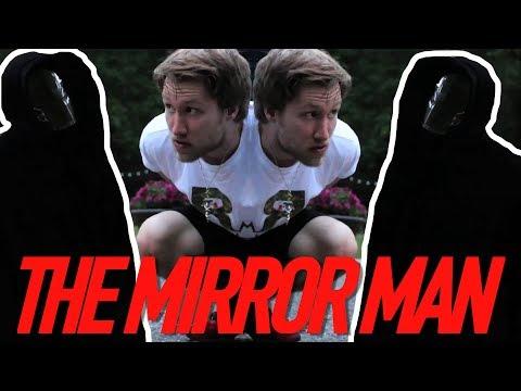THE MIRROR MAN!