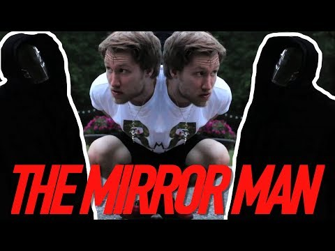 THE MIRROR MAN!