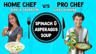 Home Chef Vs Pro Chef Ep 2  Chef Vikas Khanna &amp Bianca Saurastri Make Spinach &amp Asparagus Soup