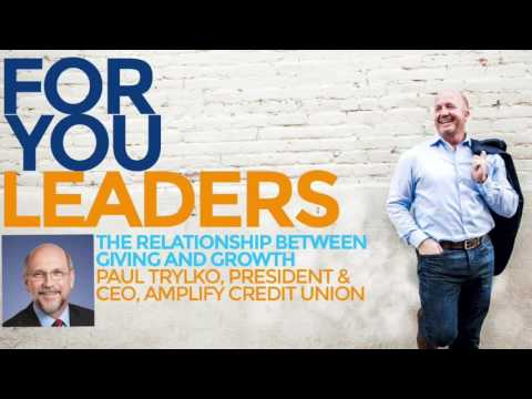 How giving causes growth - Paul Trylko, President & CEO, Amplify Credit Union