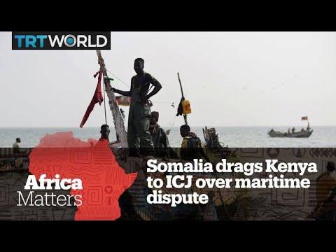 Africa Matters: Somalia drags Kenya to ICJ over maritime dispute