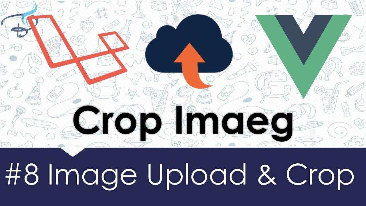 Image Upload & Crop - Laravel + Vuejs | Crop & Scale Image #8