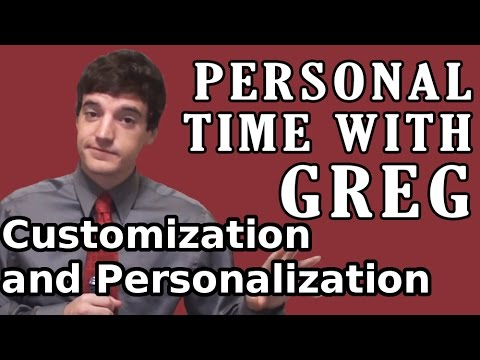 Personal Time With Greg: Customization and Personalization