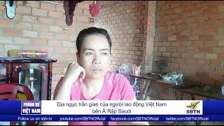 PHÓNG SỰ VIỆT NAM: Địa ngục trần gian của người lao động Việt Nam ở Saudi Arabia (Ả Rập Saudi)