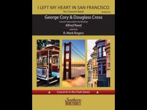 I Left My Heart In San Francisco By George Cory And Douglas Cross, Arr. Alfred Reed, Ed. Mark Rogers