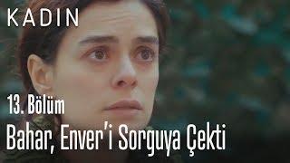 Bahar, Enveri sorguya çekti - Kadın 13. Bölüm