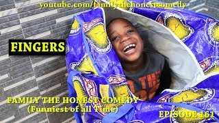FINGERS (Family The Honest Comedy) (Episode 161)