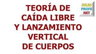 11. TEORÍA DE CAÍDA LIBRE Y LANZAMIENTO VERTICAL DE CUERPOS