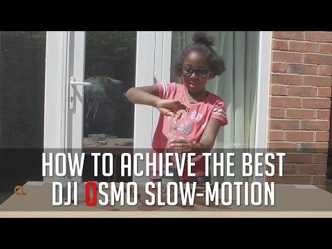 How To Achieve The Best DJI OSMO Slow-MOTION