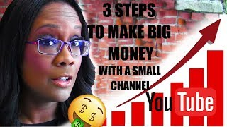 Video Make BIG Money with a SMALL YouTube Channel: 3 STEPS You MUST DO! download MP3, 3GP, MP4, WEBM, AVI, FLV Maret 2018