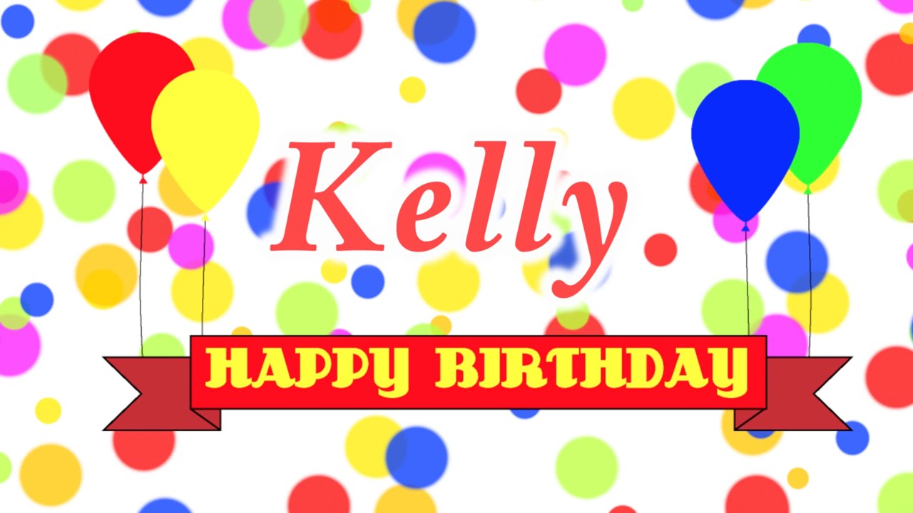Happy Birthday Kelly Song Youtube