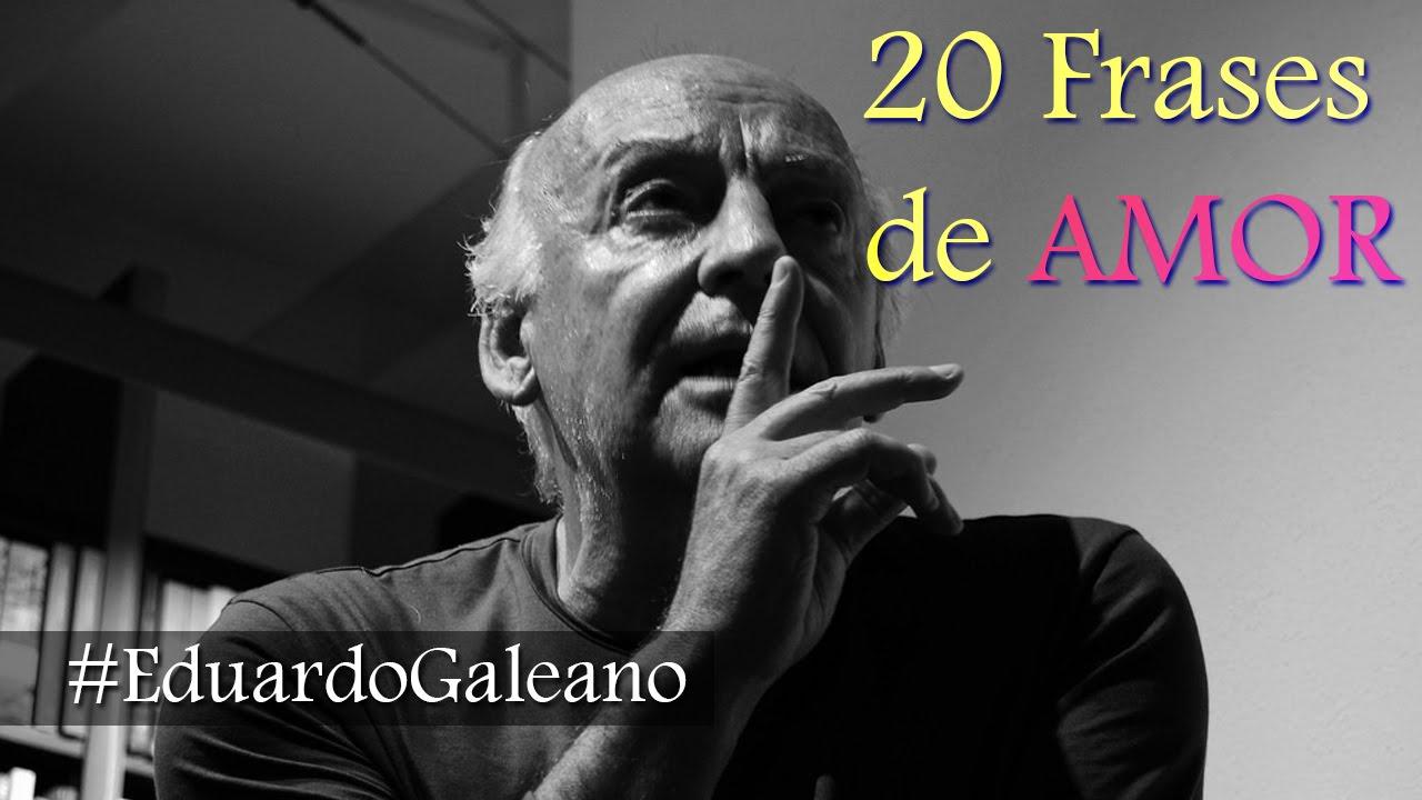 Frases Comicas De Amor: 20 Frases De AMOR De Eduardo Galeano