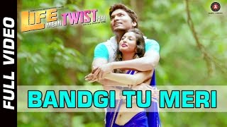 Bandgi Tu Meri Official Video | Life Mein Twist Hai | Javed Ali | Aditya Shrivastava