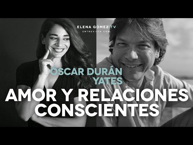 Cómo dejar de sufrir en el amor y vivir relaciones conscientes. Entrevista a Óscar Durán Yates.