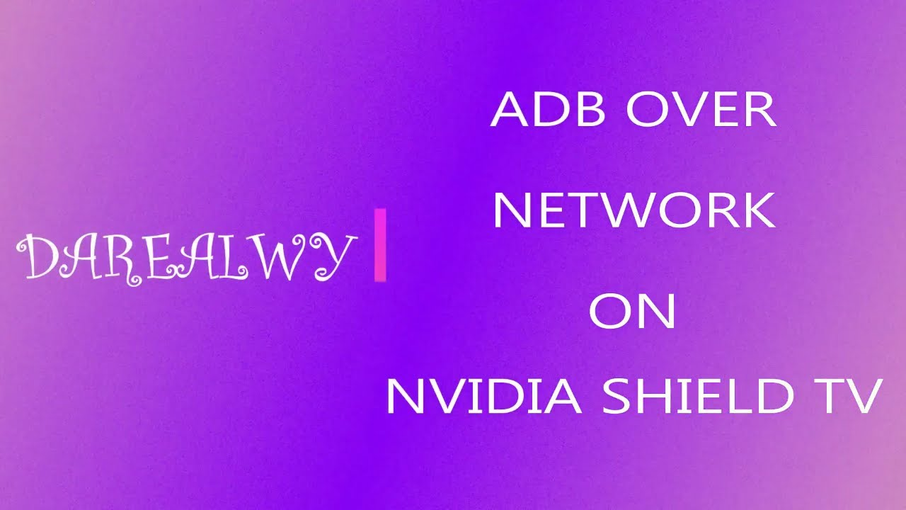 ADB OVER NETWORK ON NVIDIA SHIELD – ADB SERIES