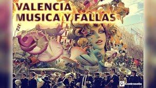 VALENCIA MUSICA Y FALLAS (Musica Fallera Valenciana, Pasodobles Populares y Pasacalles)