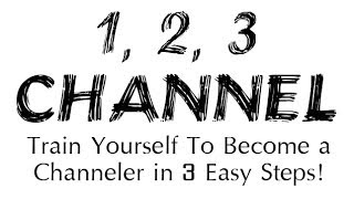 1 2 3 Channel: Train Yourself to Become a Channeler in Three Simple Steps!