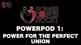 Power Couples Rock Podcast:  Power For The Pefect Union! - PowerPod #1