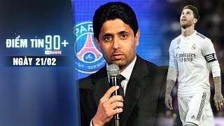 Điểm tin 90+ ngày 21/2   Chủ tịch PSG dính án hối lộ; Ramos để ngỏ tương lai ở Real