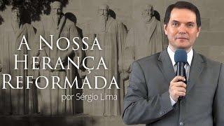 A Nossa Herança Reformada - Sérgio Lima