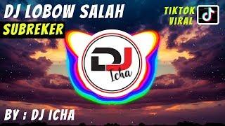 DJ Lobow Salah Remix (VERSI SUBREKER) Tik Tok Viral Full Bass 2019