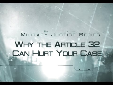 Why the Article 32 Can Hurt Your Court Martial Case