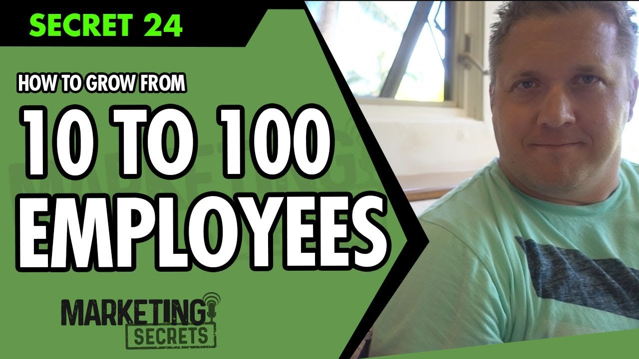 Secret #24: How To Grow From 10 To 100 Employees