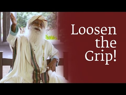 Loosen the Grip! | Sadhguru