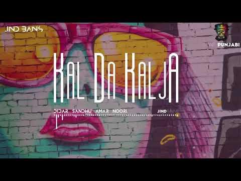 Kal Da Kalja | Didar Sandhu | Amar Noori | Jind Bains | Latest Punjabi Remix Song 2018 |