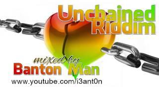 Unchained Riddim mixed by Banton Man
