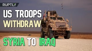 US troops withdraw from Syria towards Iraq