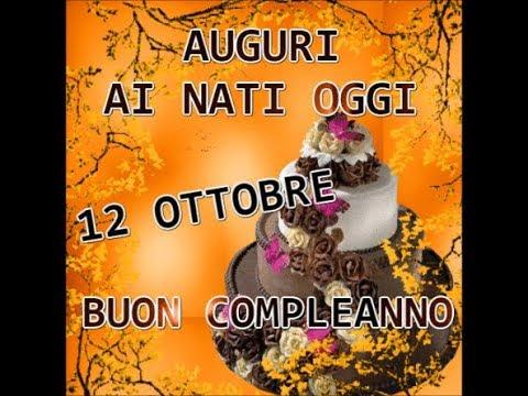 Buon Compleanno ai nati oggi 12 ottobre buona vita e felice